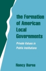 The Formation of American Local Governments: Private Values in Public Institutions Cover Image
