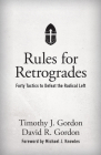 Rules for Retrogrades: Forty Tactics to Defeat the Radical Left Cover Image