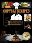 Copycat Recipes: 200 Mouthwatering Recipes to Easily Recreate Your Favorite Restaurants' Dishes at Home with Quality on A Budget, Even Cover Image