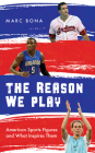 The Reason We Play: American Sports Figures and What Inspires Them Cover Image