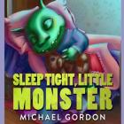 Sleep Tight, Little Monster Cover Image