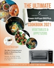 The Ultimate Emeril Lagasse Power AirFryer 360 Plus Cookbook 2021 VEGETABLE AND APPETIZERS: The Most Comprehensive Guide to Mastering Your Multicooker Cover Image
