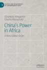 China's Power in Africa: A New Global Order (Politics and Development of Contemporary China) Cover Image