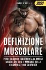 Definizione Muscolare: Perdi Grasso e Incrementa la Massa Muscolare con il Manuale sulla Ricomposizione Corporea Cover Image