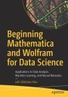 Beginning Mathematica and Wolfram for Data Science: Applications in Data Analysis, Machine Learning, and Neural Networks Cover Image