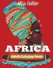 Africa Coloring Book: African Designs Coloring Book of People, Landscapes, and Animals of Africa (Adult Coloring Books) Cover Image