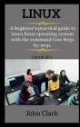 LINUX ( series ): A Beginner's practical guide to learn linux operating system with the command Line Step-by-step. Cover Image
