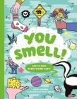 You Smell!: (And so does everything else!) (An Educational Humor Book About Smelly Things) Cover Image