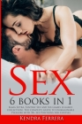 Sex: 6 Books in 1 - Kama Sutra, Tantric Sex and Sex Games (4 games collection). The Complete Guide to Unimaginable Pleasure Cover Image