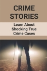 Crime Stories: Learn About Shocking True Crime Cases: Crime Fiction Anthology Cover Image