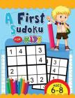 A First Sudoku for Kids Ages 6-8: Easy and Fun Activity Early Learning Workbook with Animal Coloring Pages Cover Image