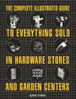The Complete Illustrated Guide to Everything Sold in Hardware Stores and Garden Centers: (Except the Plants) Cover Image