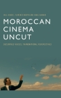 Moroccan Cinema Uncut: Decentred Voices, Transnational Perspectives Cover Image