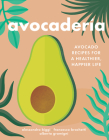 Avocaderia: Avocado Recipes for a Healthier, Happier Life Cover Image