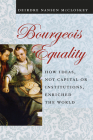 Bourgeois Equality: How Ideas, Not Capital or Institutions, Enriched the World Cover Image