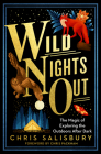 Wild Nights Out: The Magic of Exploring the Outdoors After Dark Cover Image