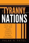 The Tyranny of Nations: How the Last 500 Years Shaped Today's Global Economy Cover Image