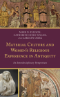 Material Culture and Women's Religious Experience in Antiquity: An Interdisciplinary Symposium Cover Image