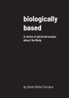 biologically based: A series of personal essays about the Body Cover Image