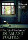 Oxford Handbook of Islam and Politics (Oxford Handbooks) Cover Image
