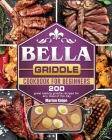 BELLA Griddle Cookbook For Beginners: 200 great tasting griddle recipes for any meal of the day Cover Image