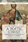 A Poetic Christ: Thomist Reflections on Scripture, Language and Reality (Illuminating Modernity) Cover Image