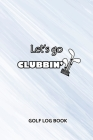 Golf Log Book: Let's Go Clubbing Cover Image