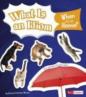 What Is an Idiom When It's at Home? (Why Do We Say That?) Cover Image
