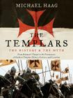 The Templars: The History and the Myth: From Solomon's Temple to the Freemasons Cover Image