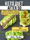 Keto Diet After 50: Improve Your Weight Loss & a Healthy Life with the Keto Diet. BONUS: 50+ Low Carbs, Tasty Recipes, & a Useful 28 Days Cover Image