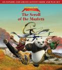 Kung Fu Panda: The Scroll of the Masters: An Explore-and-Create Activity Book and Play Set Cover Image