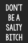 Don't Be a Salty Bitch: College Ruled Notebook - Better Than a Greeting Card - Gag Gifts For People You Love Cover Image