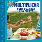 Multiplicar Para Planear una Fiesta = Multiply to Make Party Plans (Matematicas en Nuestro Mundo: Nivel 3) Cover Image
