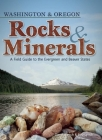 Rocks & Minerals of Washington and Oregon: A Field Guide to the Evergreen and Beaver States (Rocks & Minerals Identification Guides) Cover Image