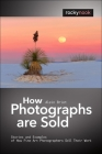 How Photographs Are Sold: Stories and Examples of How Fine Art Photographers Sell Their Work Cover Image