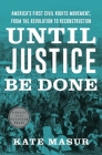 Until Justice Be Done: America's First Civil Rights Movement, from the Revolution to Reconstruction Cover Image