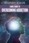 A Bible Guide to Overcoming Addiction Cover Image