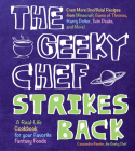The Geeky Chef Strikes Back: Even More Unofficial Recipes from Minecraft, Game of Thrones, Harry Potter, Twin Peaks, and More! Cover Image