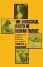 The Biological Roots of Human Nature: Forging Links Between Evolution and Behavior Cover Image