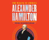 Alexander Hamilton: The Making of America Cover Image
