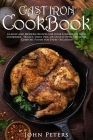 Cast Iron Cookbook: Classic and Modern Recipes For Your Lodge Cast Iron Cookware, Skillet, Sheet Pan, Or Dutch Oven - Healthy Comfort Food Cover Image