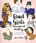 Bad Girls Throughout History: 100 Remarkable Women Who Changed the World (Women in History Book, Book of Women Who Changed the World) Cover Image