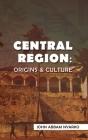 Central Region: Origins & Culture Cover Image