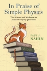 In Praise of Simple Physics: The Science and Mathematics Behind Everyday Questions (Princeton Puzzlers) Cover Image