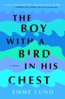 The Boy with a Bird in His Chest: A Novel Cover Image