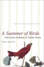 A Summer of Birds: John James Audubon at Oakley House (Hill Collection: Holdings of the Lsu Libraries) Cover Image