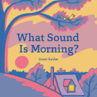 What Sound Is Morning?: (Read-Aloud book, Sound Books for Children) Cover Image