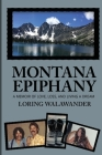Montana Epiphany: A Memoir of Love, Loss, and Living a Dream Cover Image