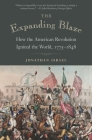 The Expanding Blaze: How the American Revolution Ignited the World, 1775-1848 Cover Image