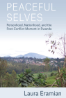 Peaceful Selves: Personhood, Nationhood, and the Post-Conflict Moment in Rwanda Cover Image